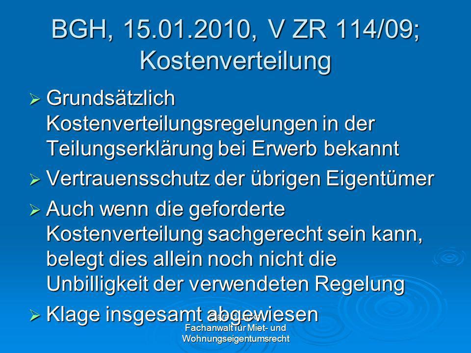 Gerald Lipka Fachanwalt für Miet- und Wohnungseigentumsrecht BGH, 15.01.2010, V ZR 114/09; Kostenverteilung Grundsätzlich Kostenverteilungsregelungen