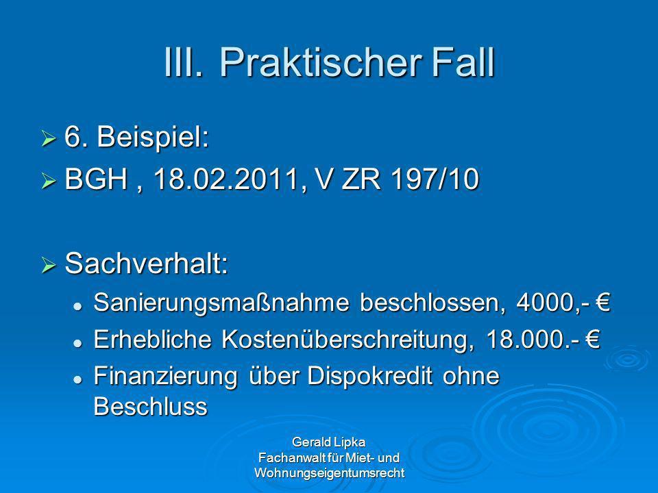 III. Praktischer Fall 6. Beispiel: 6. Beispiel: BGH, 18.02.2011, V ZR 197/10 BGH, 18.02.2011, V ZR 197/10 Sachverhalt: Sachverhalt: Sanierungsmaßnahme