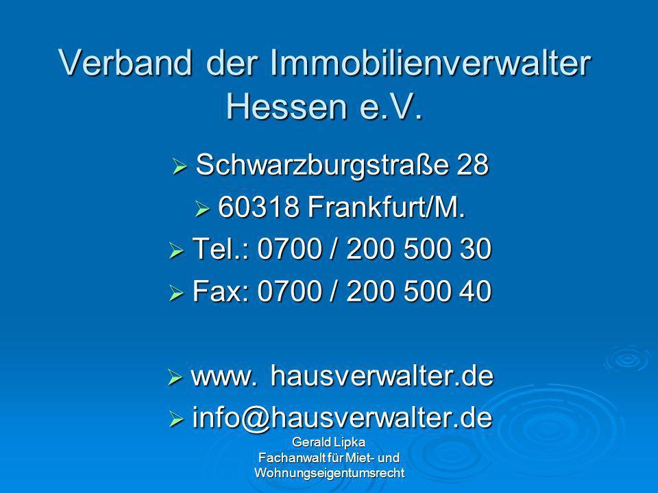 Gerald Lipka Fachanwalt für Miet- und Wohnungseigentumsrecht Verband der Immobilienverwalter Hessen e.V. Schwarzburgstraße 28 Schwarzburgstraße 28 603