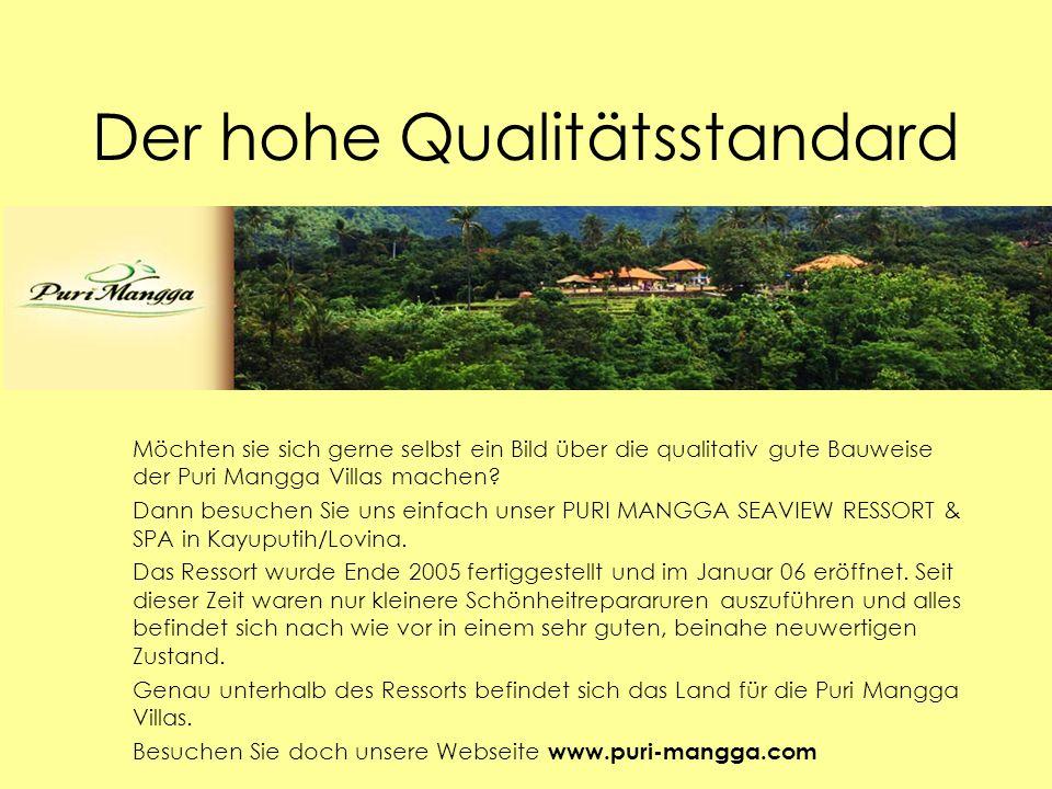 Der hohe Qualitätsstandard Möchten sie sich gerne selbst ein Bild über die qualitativ gute Bauweise der Puri Mangga Villas machen.
