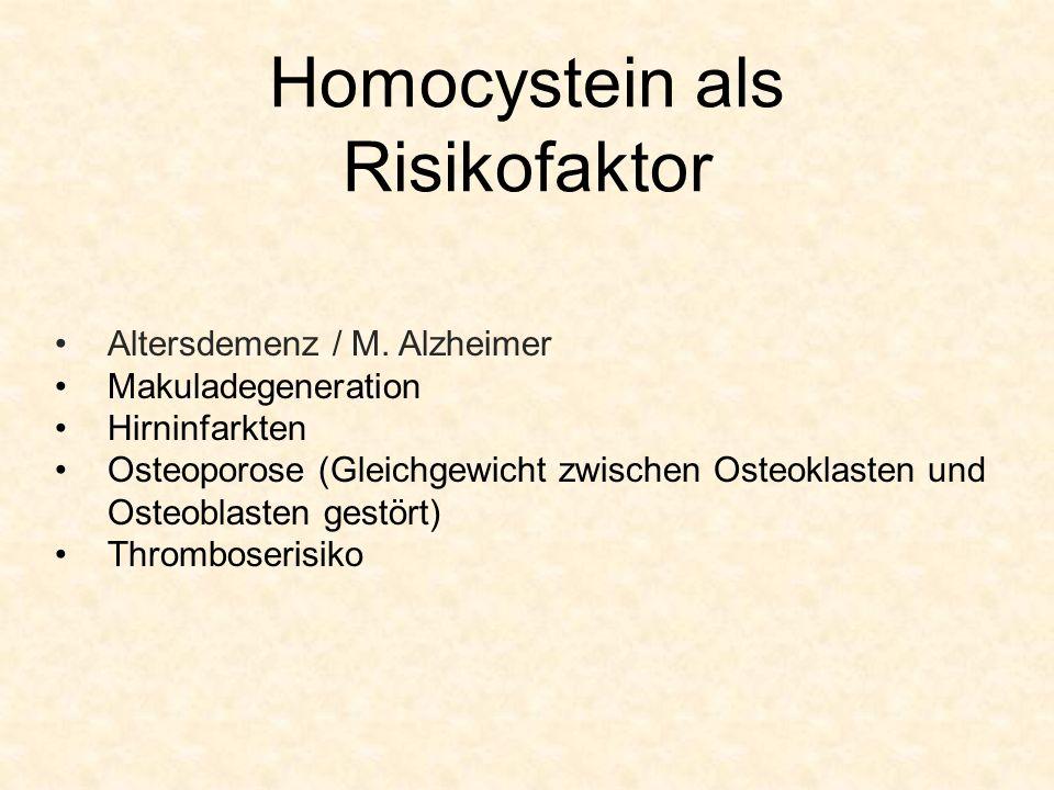 Homocystein als Risikofaktor Altersdemenz / M. Alzheimer Makuladegeneration Hirninfarkten Osteoporose (Gleichgewicht zwischen Osteoklasten und Osteobl