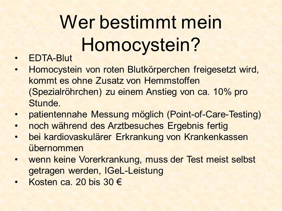 Wer bestimmt mein Homocystein? EDTA-Blut Homocystein von roten Blutkörperchen freigesetzt wird, kommt es ohne Zusatz von Hemmstoffen (Spezialröhrchen)