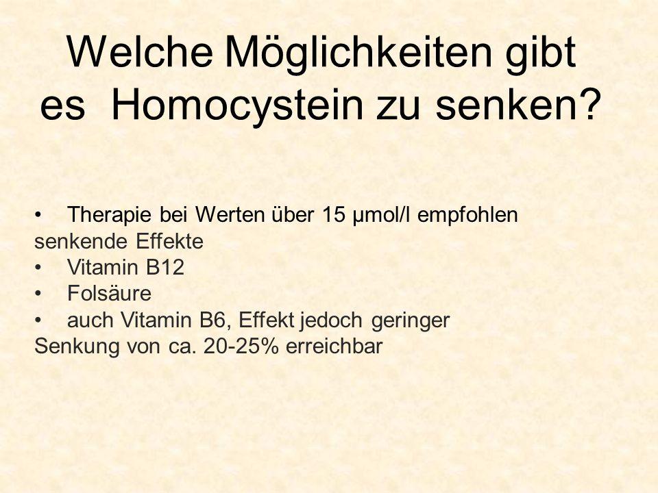 Welche Möglichkeiten gibt es Homocystein zu senken? Therapie bei Werten über 15 µmol/l empfohlen senkende Effekte Vitamin B12 Folsäure auch Vitamin B6