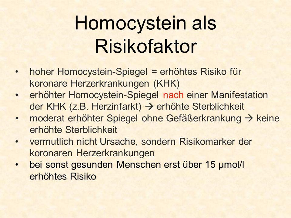 Homocystein als Risikofaktor hoher Homocystein-Spiegel = erhöhtes Risiko für koronare Herzerkrankungen (KHK) erhöhter Homocystein-Spiegel nach einer M