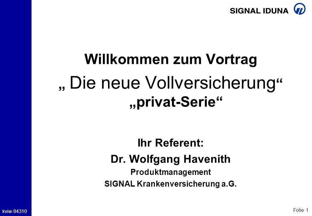 Folie 1 kviw-94310 Willkommen zum Vortrag Die neue Vollversicherung privat-Serie Ihr Referent: Dr. Wolfgang Havenith Produktmanagement SIGNAL Krankenv