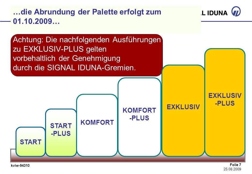 kviw-94310 Folie 7 25.08.2009 …die Abrundung der Palette erfolgt zum 01.10.2009… Achtung: Die nachfolgenden Ausführungen zu EXKLUSIV-PLUS gelten vorbe
