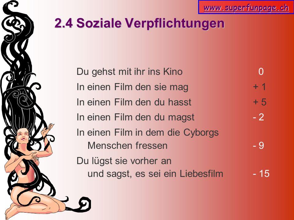 www.superfunpage.ch 2.4 Soziale Verpflichtungen Du gehst mit ihr ins Kino 0 In einen Film den sie mag + 1 In einen Film den du hasst + 5 In einen Film