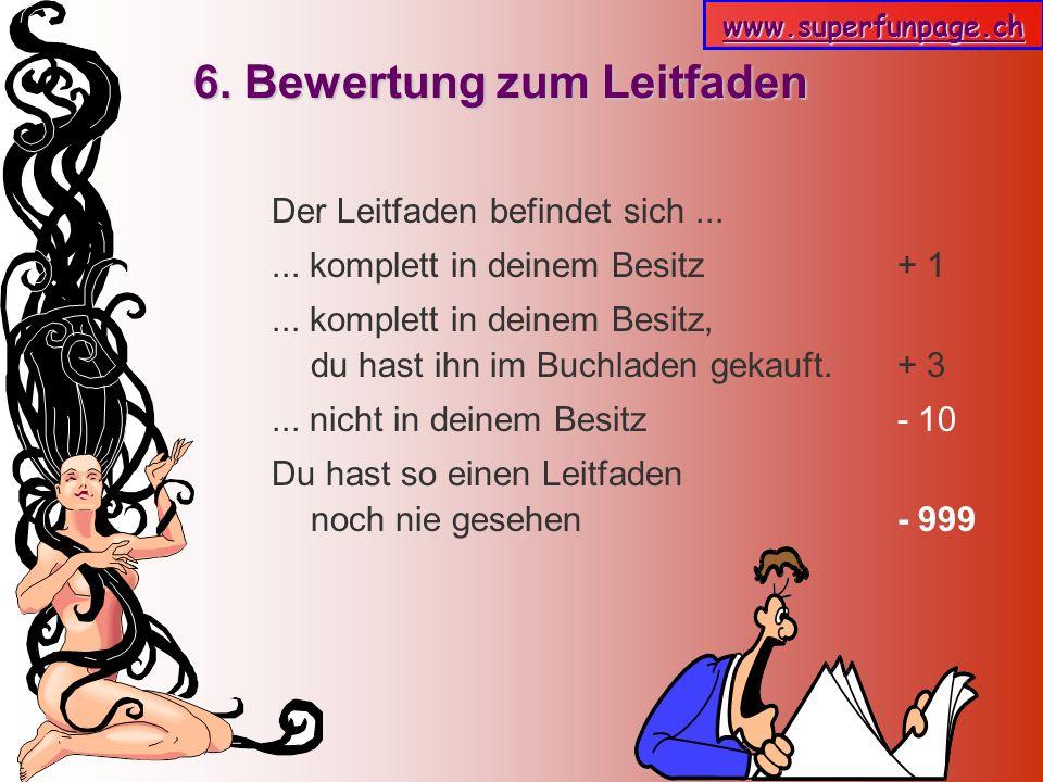 www.superfunpage.ch 6. Bewertung zum Leitfaden Der Leitfaden befindet sich...... komplett in deinem Besitz + 1... komplett in deinem Besitz, du hast i