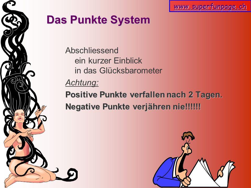 www.superfunpage.ch Das Punkte System Abschliessend ein kurzer Einblick in das Glücksbarometer Achtung: Positive Punkte verfallen nach 2 Tagen. Negati