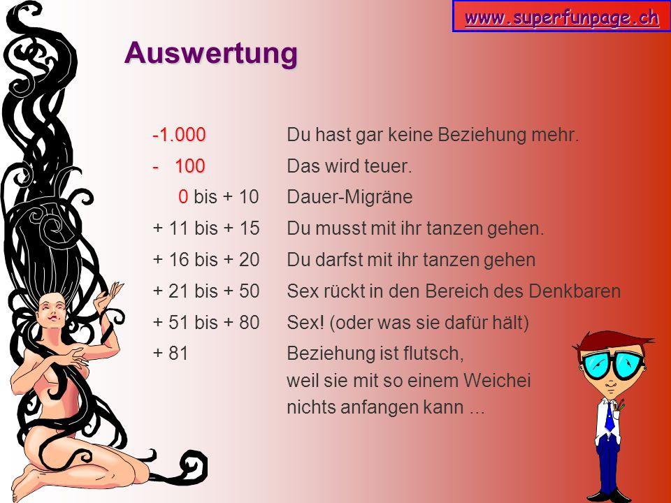www.superfunpage.ch Auswertung -1.000 -1.000 Du hast gar keine Beziehung mehr. - 100 - 100 Das wird teuer. 0 bis + 10 Dauer-Migräne + 11 bis + 15 Du m