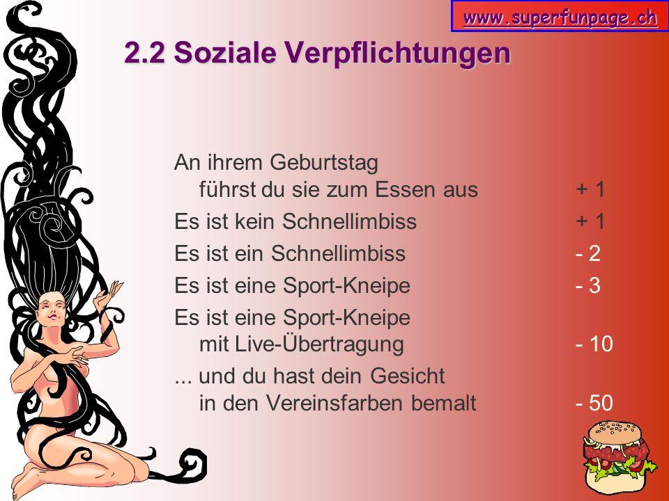 www.superfunpage.ch 2.2 Soziale Verpflichtungen An ihrem Geburtstag führst du sie zum Essen aus + 1 Es ist kein Schnellimbiss + 1 Es ist ein Schnellim