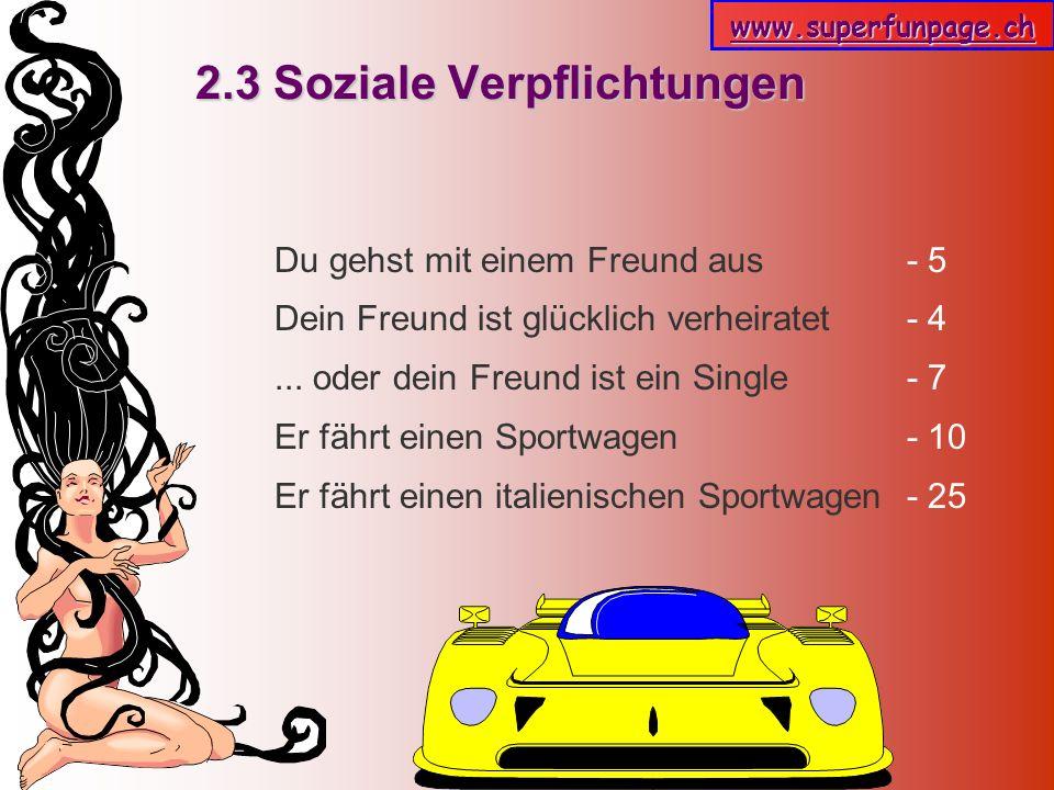 www.superfunpage.ch 2.3 Soziale Verpflichtungen Du gehst mit einem Freund aus - 5 Dein Freund ist glücklich verheiratet - 4... oder dein Freund ist ei