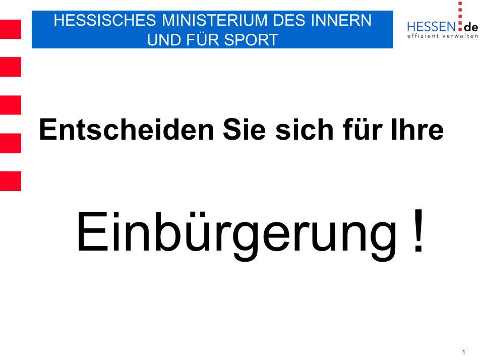 1 Einbürgerung HESSISCHES MINISTERIUM DES INNERN UND FÜR SPORT Entscheiden Sie sich für Ihre !
