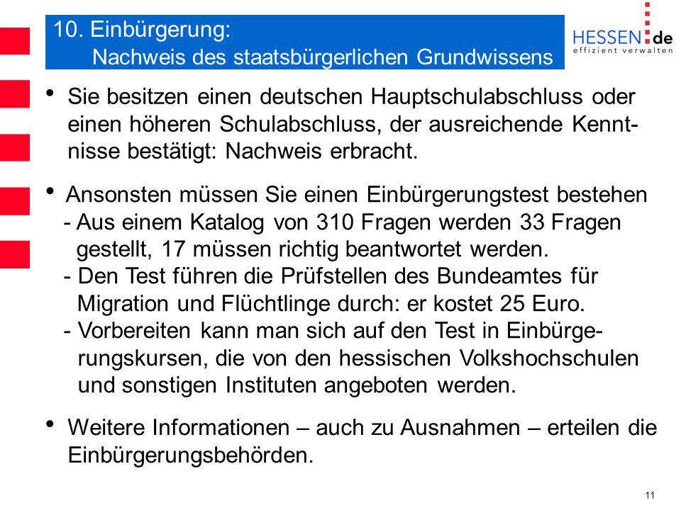 11 10. Einbürgerung: Nachweis des staatsbürgerlichen Grundwissens Sie besitzen einen deutschen Hauptschulabschluss oder einen höheren Schulabschluss,