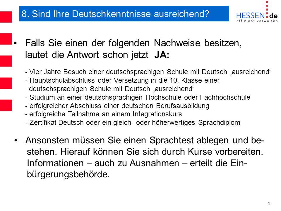 9 8. Sind Ihre Deutschkenntnisse ausreichend? Falls Sie einen der folgenden Nachweise besitzen, lautet die Antwort schon jetzt JA: - Vier Jahre Besuch