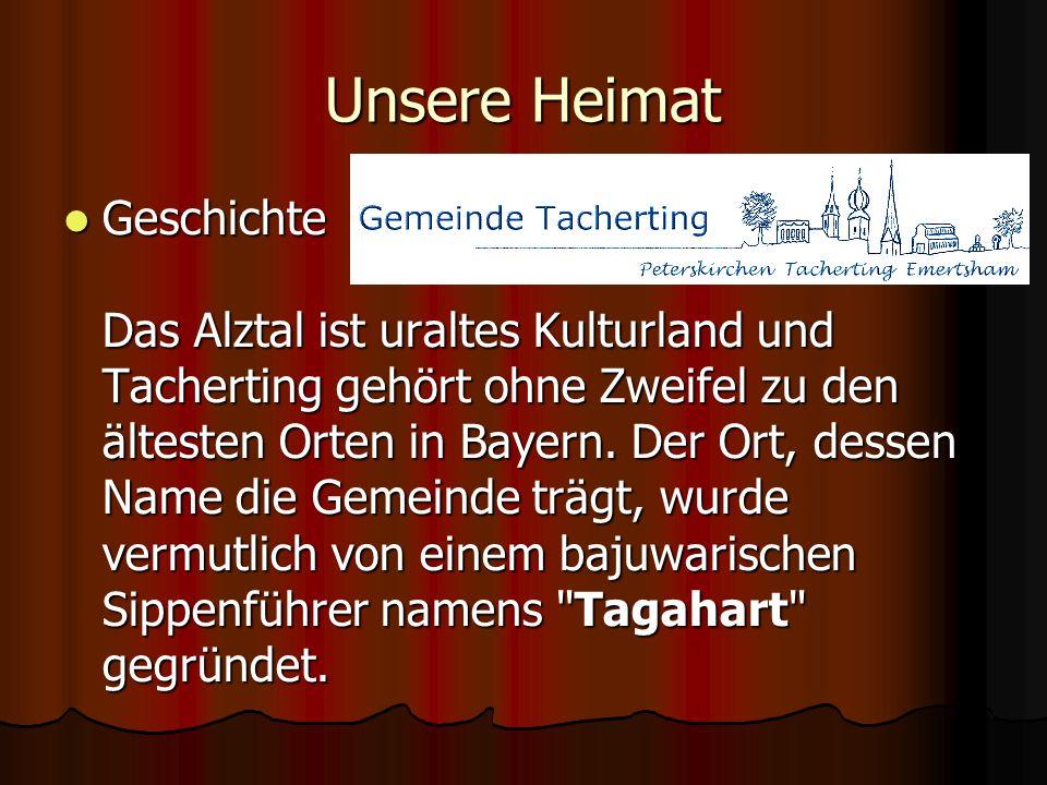 Unsere Heimat Geschichte Das Alztal ist uraltes Kulturland und Tacherting gehört ohne Zweifel zu den ältesten Orten in Bayern. Der Ort, dessen Name di