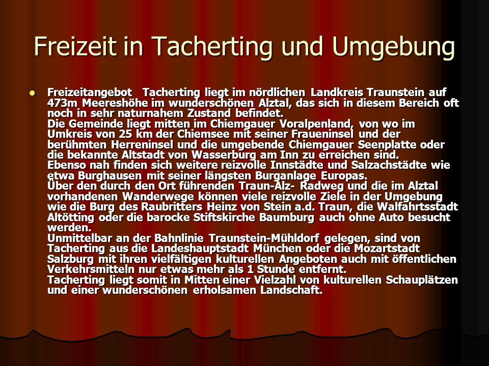 Freizeit in Tacherting und Umgebung Freizeitangebot Tacherting liegt im nördlichen Landkreis Traunstein auf 473m Meereshöhe im wunderschönen Alztal, d