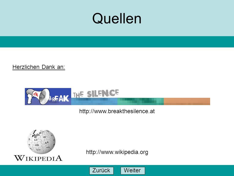 WeiterZurück Quellen http://www.breakthesilence.at http://www.wikipedia.org Herzlichen Dank an: