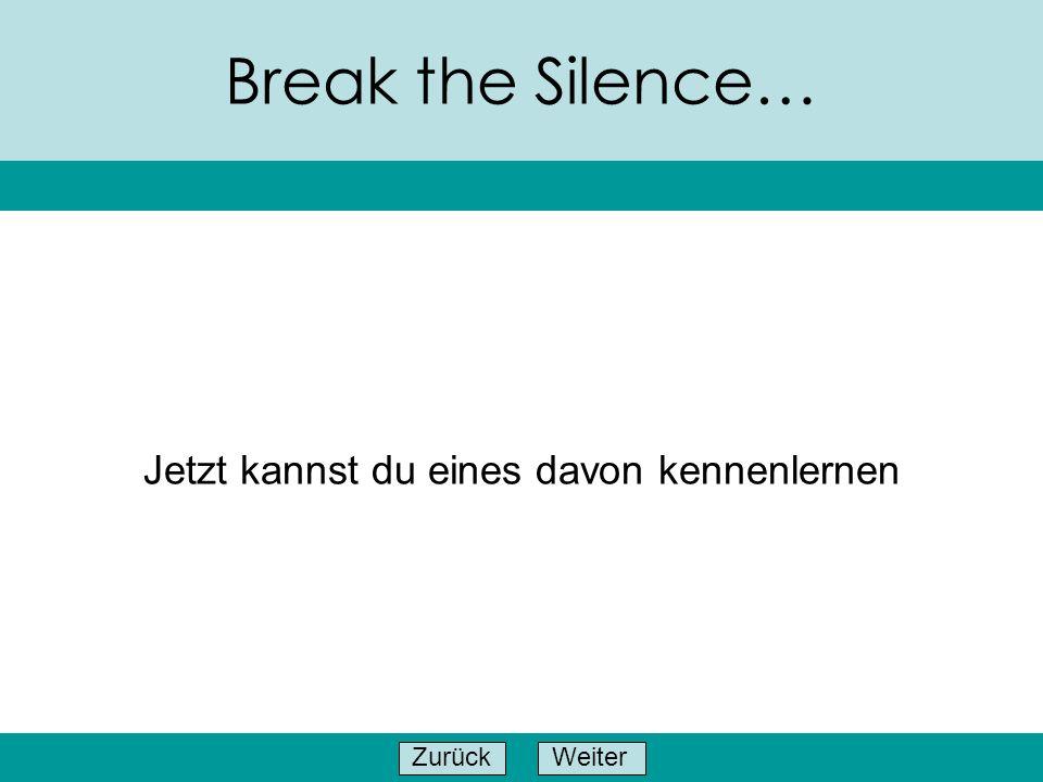 WeiterZurück Break the Silence… …in