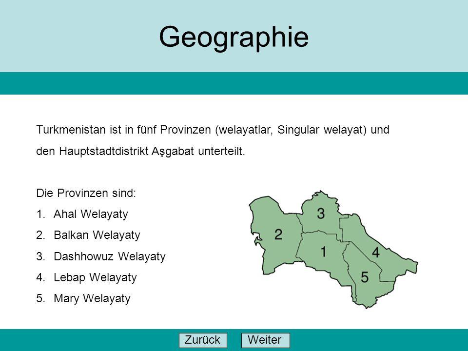 WeiterZurück Geographie Turkmenistan ist in fünf Provinzen (welayatlar, Singular welayat) und den Hauptstadtdistrikt Aşgabat unterteilt. Die Provinzen