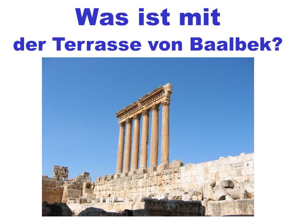 Was ist mit der Terrasse von Baalbek