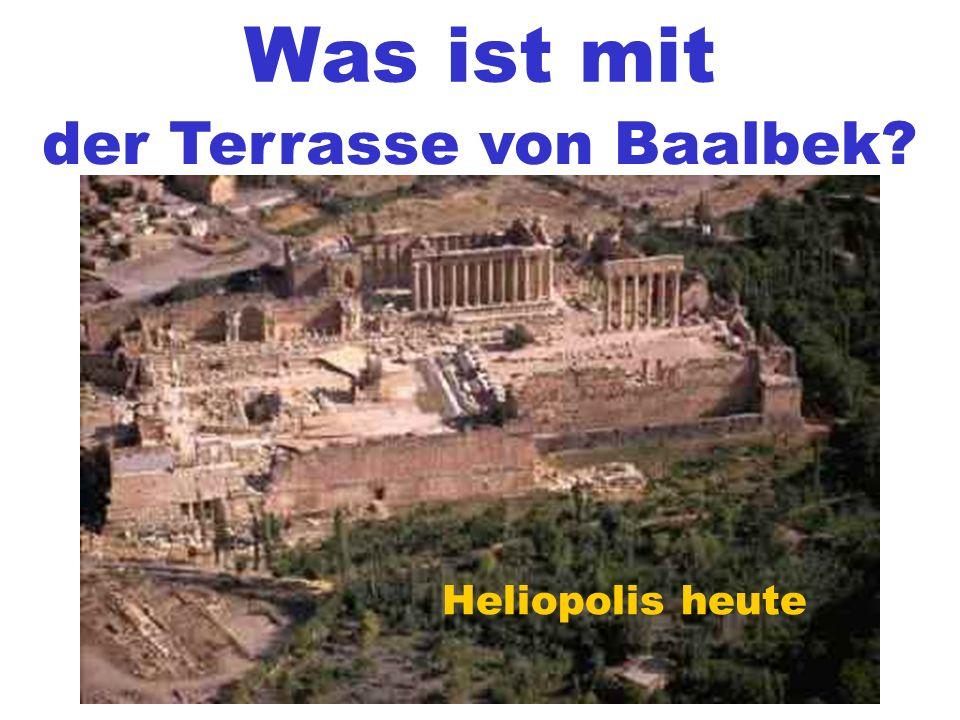 Was ist mit der Terrasse von Baalbek? Heliopolis heute