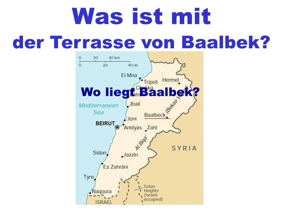 Was ist mit der Terrasse von Baalbek? Wo liegt Baalbek?