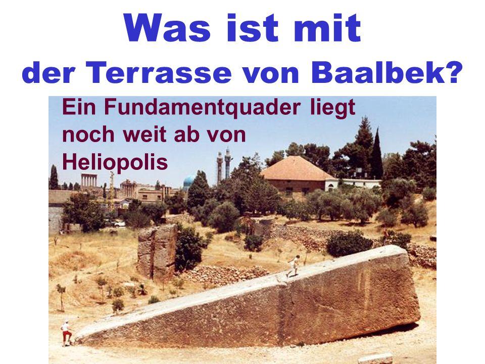 Was ist mit der Terrasse von Baalbek? Ein Fundamentquader liegt noch weit ab von Heliopolis
