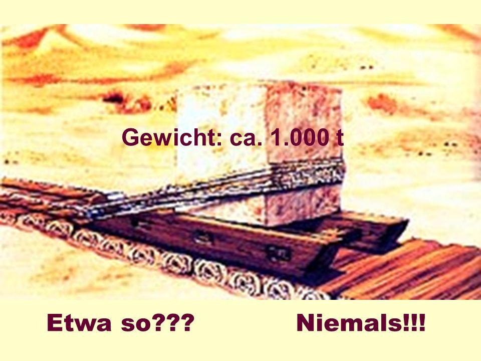 Pyramide Etwa so Gewicht: ca. 1.000 t Niemals!!!