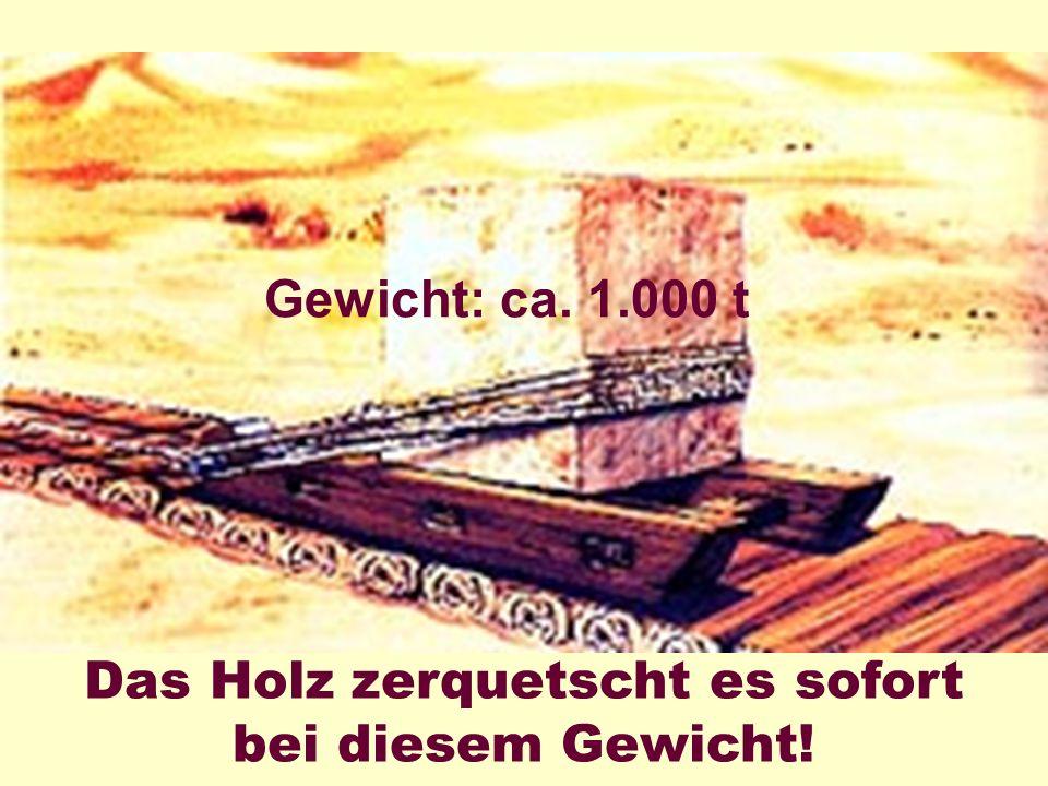 Pyramide Das Holz zerquetscht es sofort bei diesem Gewicht! Gewicht: ca. 1.000 t