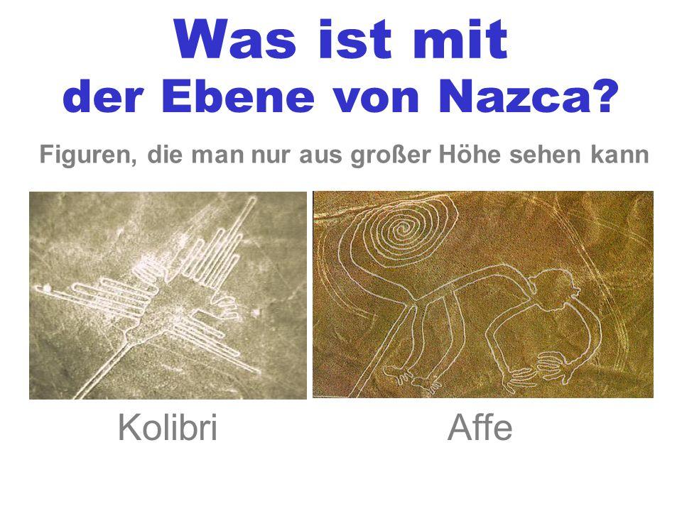Was ist mit der Ebene von Nazca KolibriAffe Figuren, die man nur aus großer Höhe sehen kann