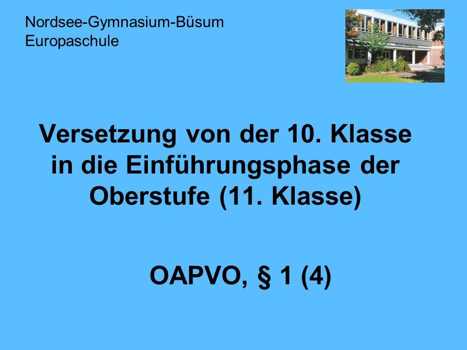 Versetzung von der 10. Klasse in die Einführungsphase der Oberstufe (11. Klasse) OAPVO, § 1 (4) Nordsee-Gymnasium-Büsum Europaschule