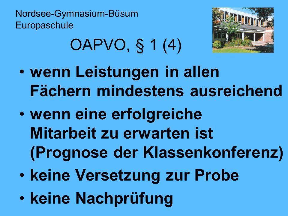 OAPVO, § 1 (4) wenn Leistungen in allen Fächern mindestens ausreichend wenn eine erfolgreiche Mitarbeit zu erwarten ist (Prognose der Klassenkonferenz) keine Versetzung zur Probe keine Nachprüfung Nordsee-Gymnasium-Büsum Europaschule