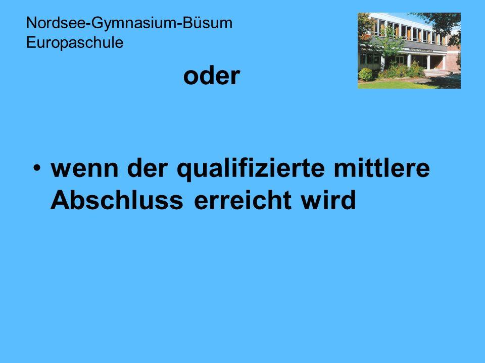 oder wenn der qualifizierte mittlere Abschluss erreicht wird Nordsee-Gymnasium-Büsum Europaschule
