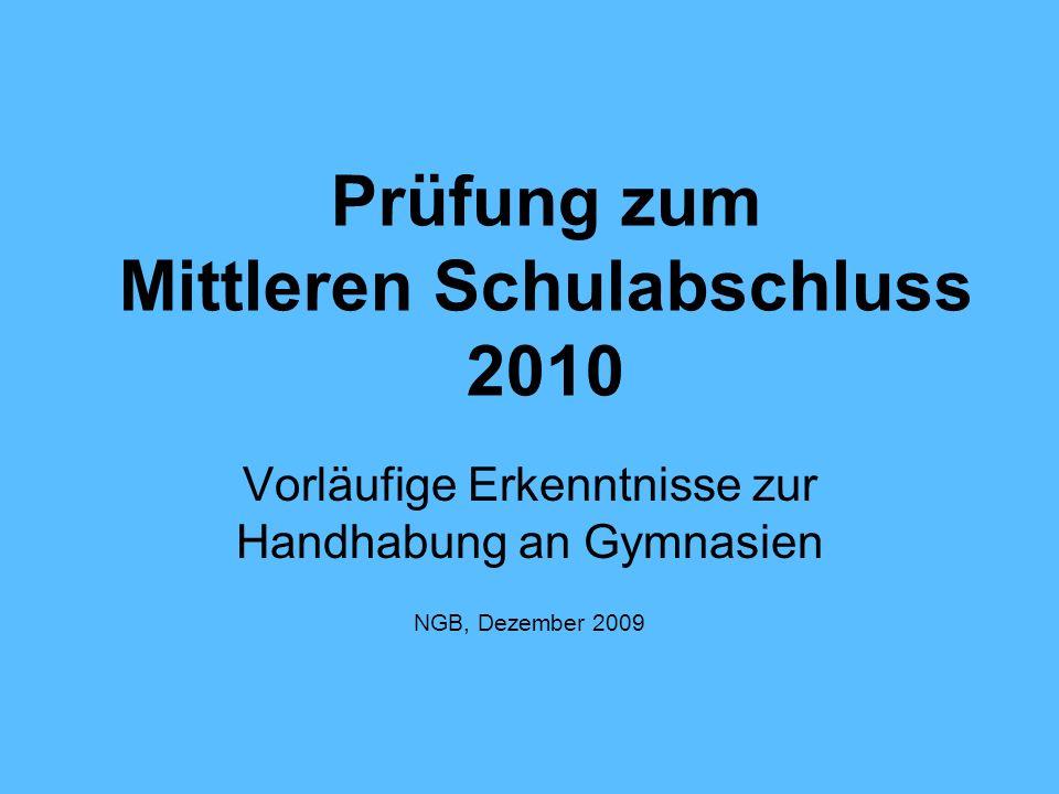 Prüfung zum Mittleren Schulabschluss 2010 Vorläufige Erkenntnisse zur Handhabung an Gymnasien NGB, Dezember 2009