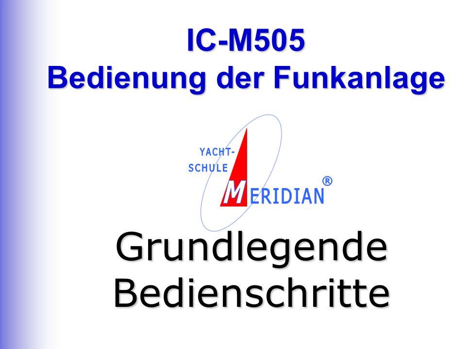 IC-M505 Bedienung der Funkanlage Grundlegende Bedienschritte