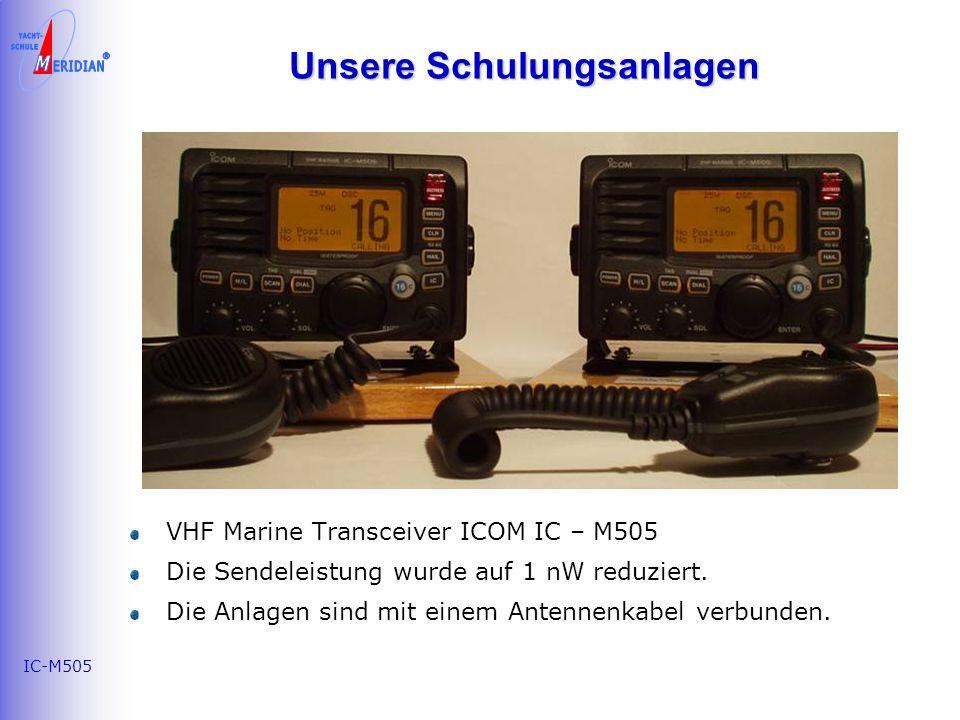IC-M505 Unsere Schulungsanlagen VHF Marine Transceiver ICOM IC – M505 Die Sendeleistung wurde auf 1 nW reduziert.