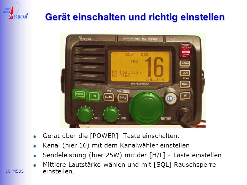 IC-M505 Gerät einschalten und richtig einstellen Gerät über die [POWER]- Taste einschalten.