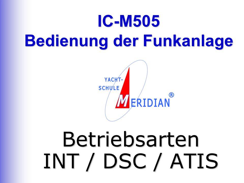 IC-M505 Bedienung der Funkanlage Betriebsarten INT / DSC / ATIS