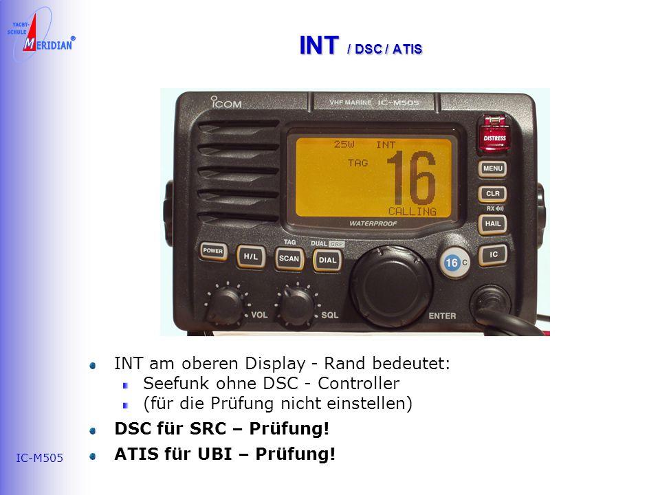 IC-M505 INT / DSC / ATIS INT am oberen Display - Rand bedeutet: Seefunk ohne DSC - Controller (für die Prüfung nicht einstellen) DSC für SRC – Prüfung.