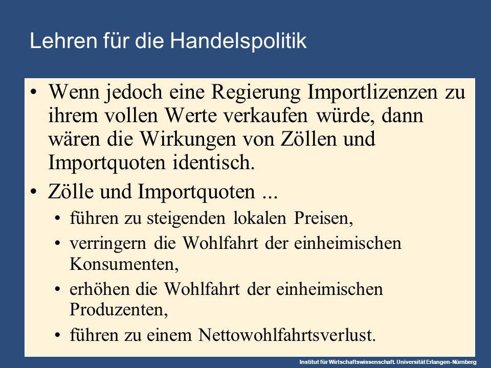Institut für Wirtschaftswissenschaft. Universität Erlangen-Nürnberg Lehren für die Handelspolitik Wenn jedoch eine Regierung Importlizenzen zu ihrem v