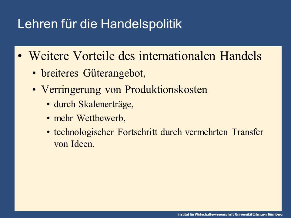 Institut für Wirtschaftswissenschaft. Universität Erlangen-Nürnberg Lehren für die Handelspolitik Weitere Vorteile des internationalen Handels breiter