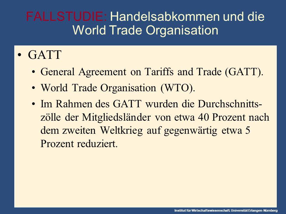 Institut für Wirtschaftswissenschaft. Universität Erlangen-Nürnberg FALLSTUDIE: Handelsabkommen und die World Trade Organisation GATT General Agreemen
