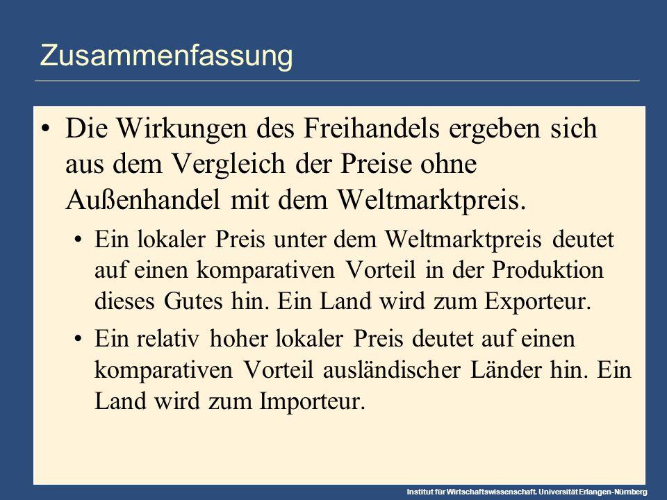 Institut für Wirtschaftswissenschaft. Universität Erlangen-Nürnberg Zusammenfassung Die Wirkungen des Freihandels ergeben sich aus dem Vergleich der P