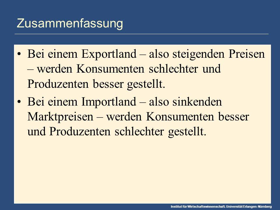 Institut für Wirtschaftswissenschaft. Universität Erlangen-Nürnberg Zusammenfassung Bei einem Exportland – also steigenden Preisen – werden Konsumente