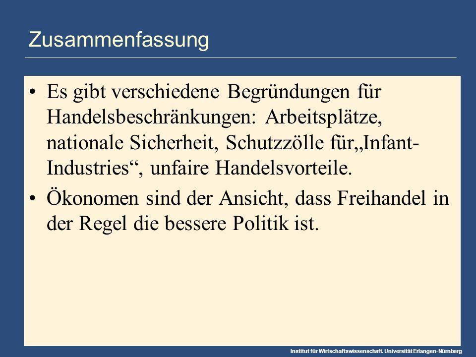 Institut für Wirtschaftswissenschaft. Universität Erlangen-Nürnberg Zusammenfassung Es gibt verschiedene Begründungen für Handelsbeschränkungen: Arbei