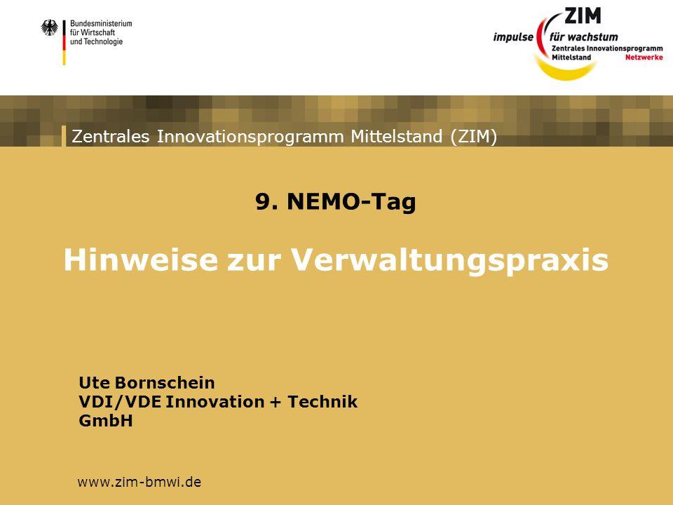 Zentrales Innovationsprogramm Mittelstand (ZIM) 9. NEMO-Tag Hinweise zur Verwaltungspraxis Ute Bornschein VDI/VDE Innovation + Technik GmbH www.zim-bm