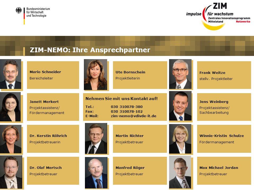 ZIM-NEMO: Ihre Ansprechpartner Mario Schneider Bereichsleiter Ute Bornschein Projektleiterin Janett Merkert Projektassistenz/ Fördermanagement Martin