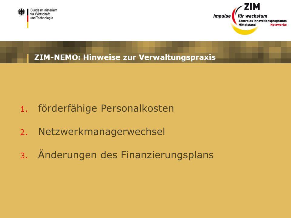 ZIM-NEMO: Hinweise zur Verwaltungspraxis 1. förderfähige Personalkosten 2. Netzwerkmanagerwechsel 3. Änderungen des Finanzierungsplans