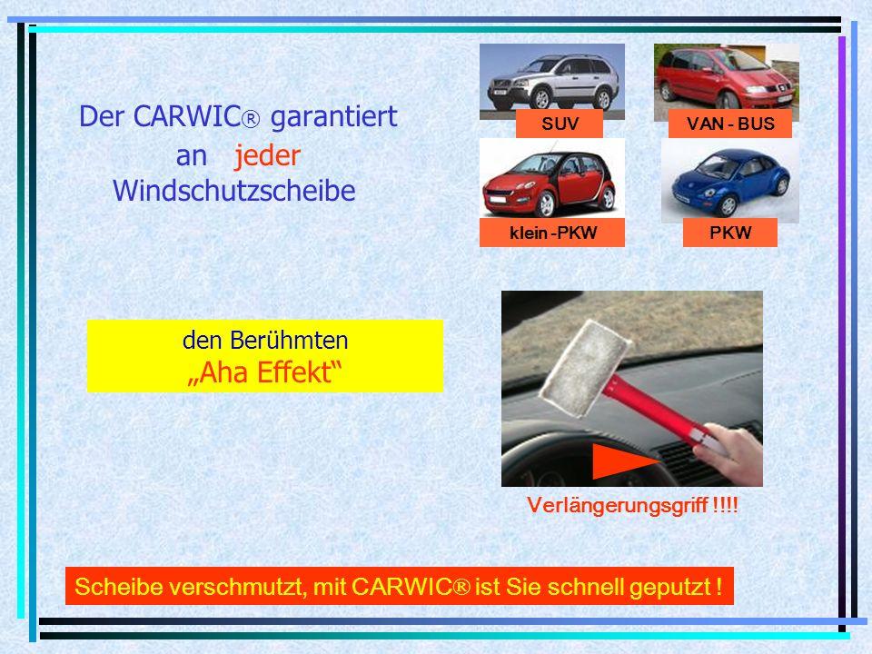Der CARWIC ® garantiert an jeder Windschutzscheibe den Berühmten Aha Effekt SUV klein -PKW VAN - BUS PKW Scheibe verschmutzt, mit CARWIC ® ist Sie sch